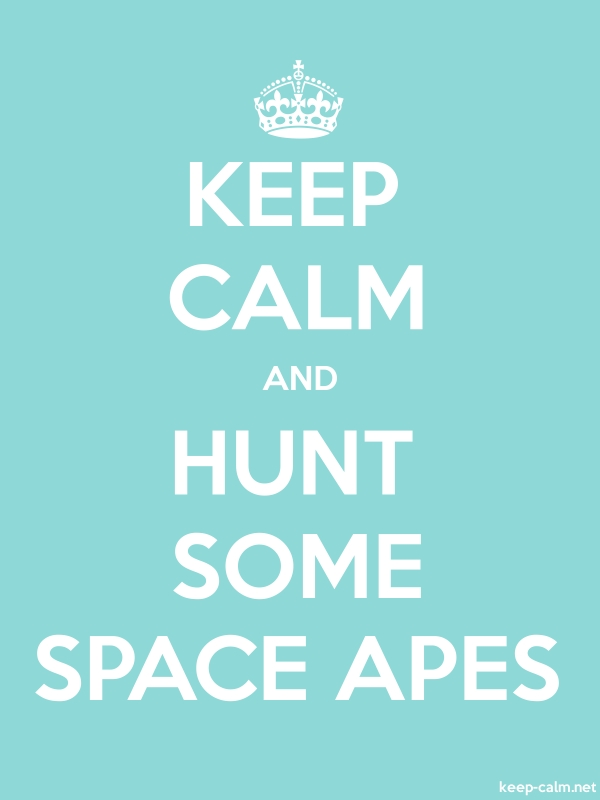 KEEP CALM AND HUNT SOME SPACE APES - white/lightblue - Default (600x800)