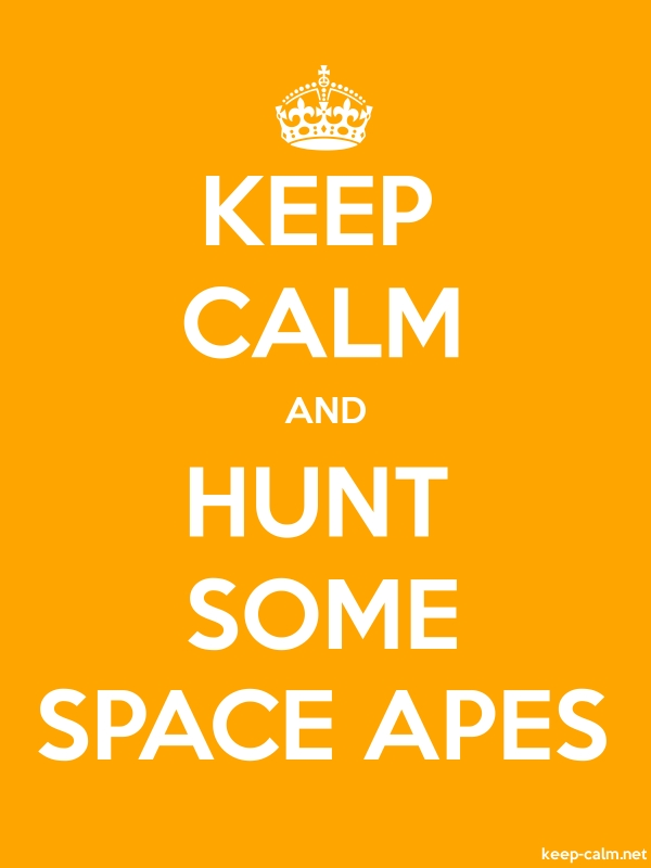 KEEP CALM AND HUNT SOME SPACE APES - white/orange - Default (600x800)