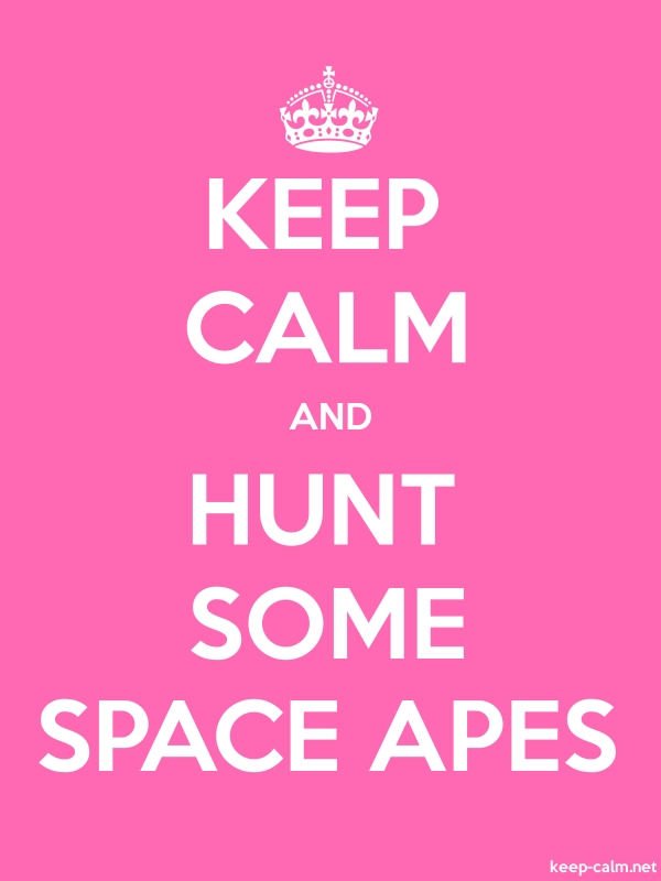 KEEP CALM AND HUNT SOME SPACE APES - white/pink - Default (600x800)