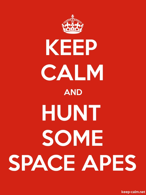 KEEP CALM AND HUNT SOME SPACE APES - white/red - Default (600x800)