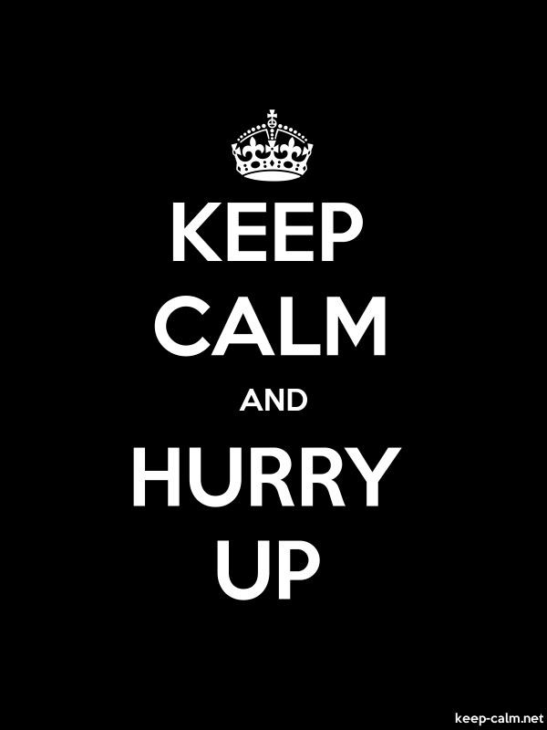 KEEP CALM AND HURRY UP - white/black - Default (600x800)