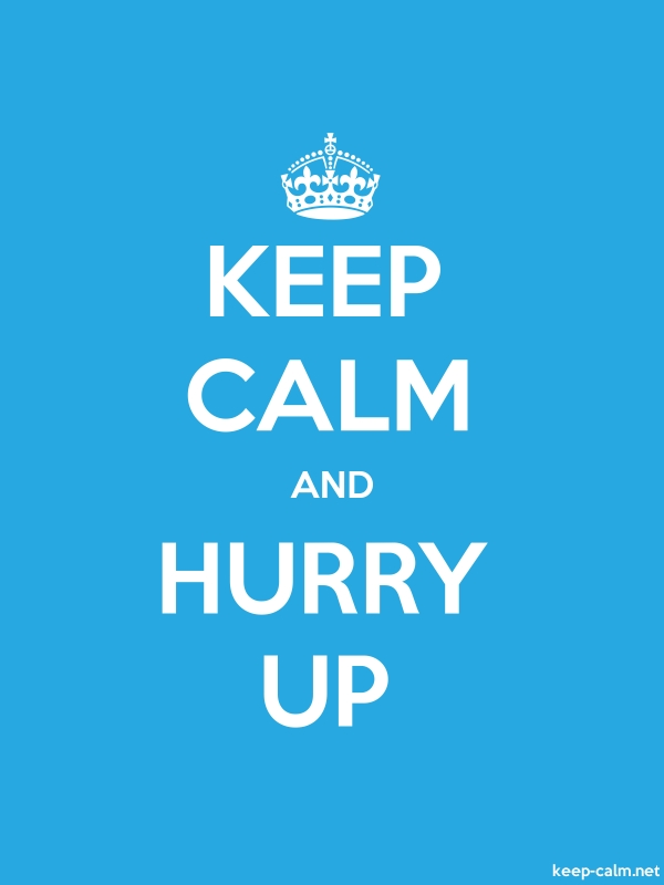KEEP CALM AND HURRY UP - white/blue - Default (600x800)