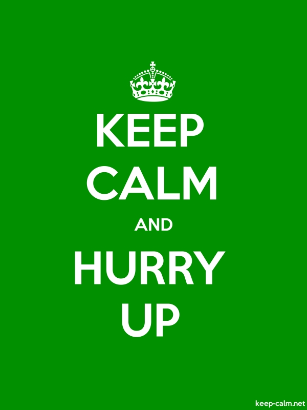 KEEP CALM AND HURRY UP - white/green - Default (600x800)