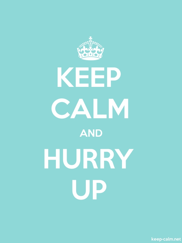 KEEP CALM AND HURRY UP - white/lightblue - Default (600x800)
