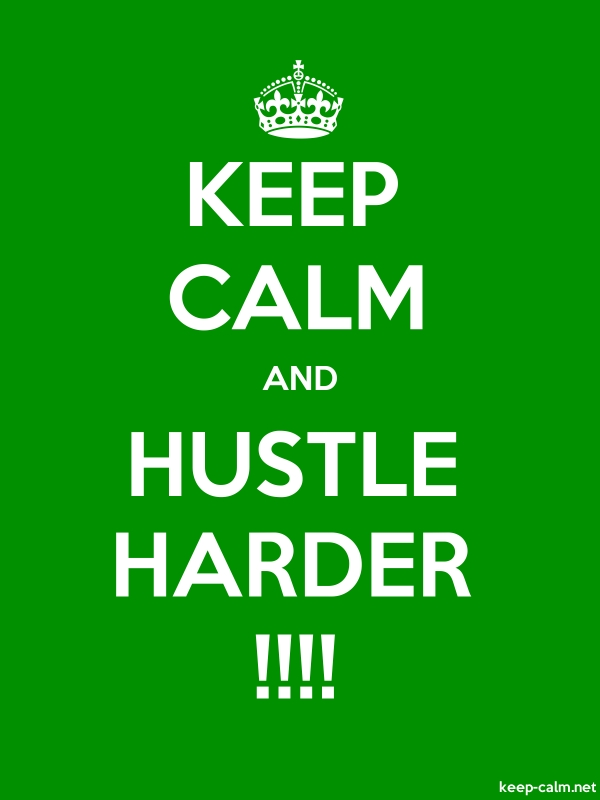 KEEP CALM AND HUSTLE HARDER !!!! - white/green - Default (600x800)