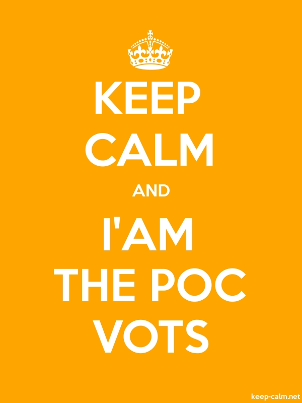 KEEP CALM AND I'AM THE POC VOTS - white/orange - Default (600x800)