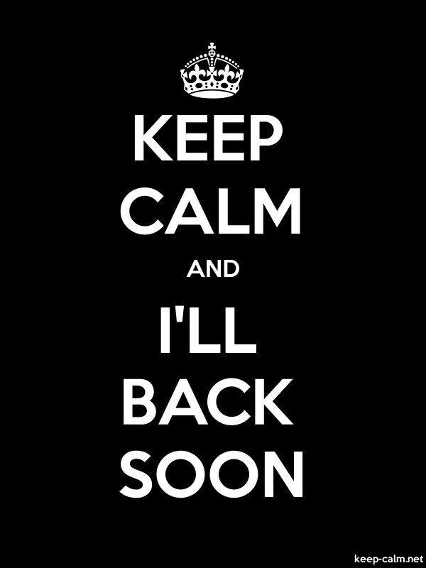 KEEP CALM AND I'LL BACK SOON - white/black - Default (600x800)