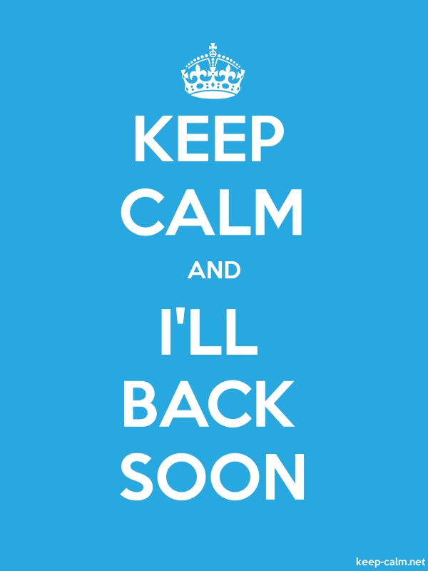 KEEP CALM AND I'LL BACK SOON - white/blue - Default (600x800)