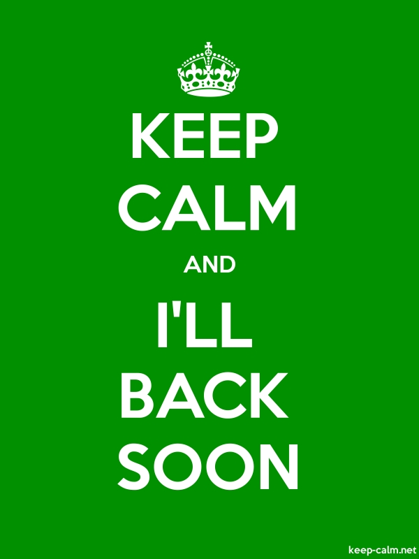 KEEP CALM AND I'LL BACK SOON - white/green - Default (600x800)