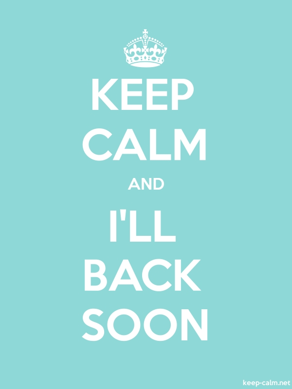 KEEP CALM AND I'LL BACK SOON - white/lightblue - Default (600x800)