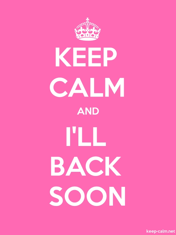 KEEP CALM AND I'LL BACK SOON - white/pink - Default (600x800)