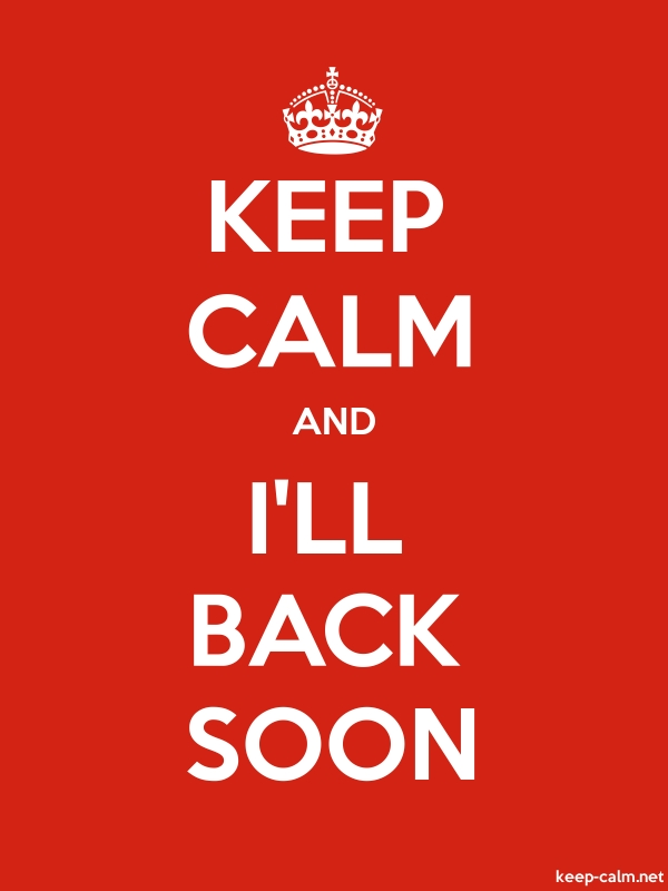 KEEP CALM AND I'LL BACK SOON - white/red - Default (600x800)