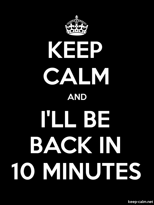 KEEP CALM AND I'LL BE BACK IN 10 MINUTES - white/black - Default (600x800)