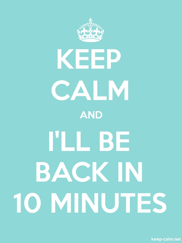 KEEP CALM AND I'LL BE BACK IN 10 MINUTES - white/lightblue - Default (600x800)