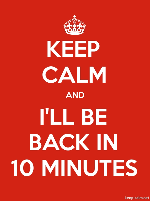 KEEP CALM AND I'LL BE BACK IN 10 MINUTES - white/red - Default (600x800)