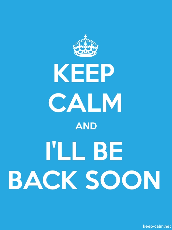 KEEP CALM AND I'LL BE BACK SOON - white/blue - Default (600x800)