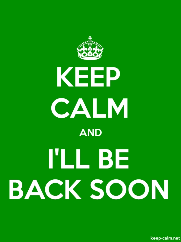 KEEP CALM AND I'LL BE BACK SOON - white/green - Default (600x800)