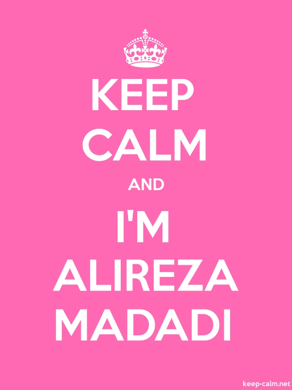 KEEP CALM AND I'M ALIREZA MADADI - white/pink - Default (600x800)
