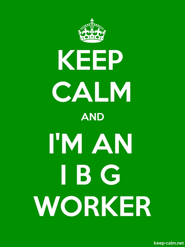 KEEP CALM AND I'M AN I B G WORKER - white/green - Default (600x800)