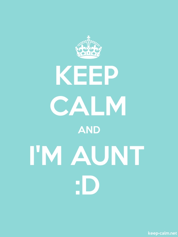 KEEP CALM AND I'M AUNT :D - white/lightblue - Default (600x800)