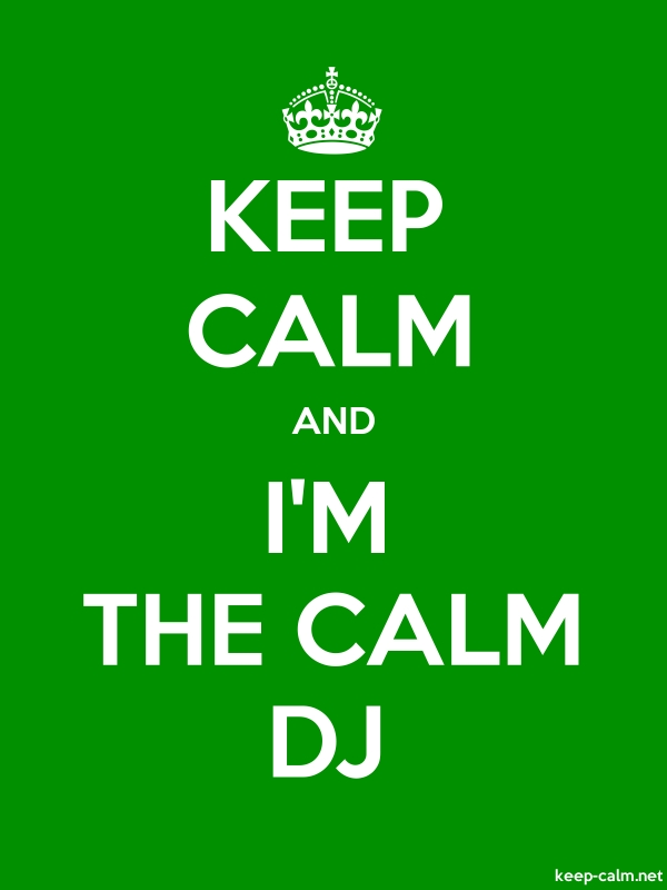 KEEP CALM AND I'M THE CALM DJ - white/green - Default (600x800)