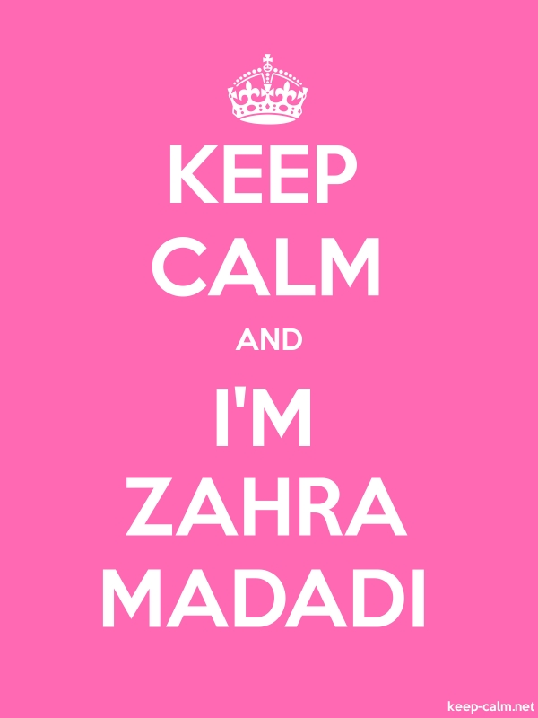 KEEP CALM AND I'M ZAHRA MADADI - white/pink - Default (600x800)