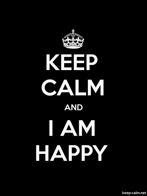 KEEP CALM AND I AM HAPPY - white/black - Default (600x800)