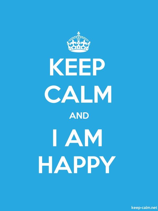 KEEP CALM AND I AM HAPPY - white/blue - Default (600x800)