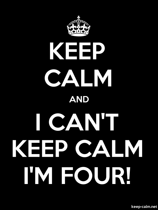 KEEP CALM AND I CAN'T KEEP CALM I'M FOUR! - white/black - Default (600x800)