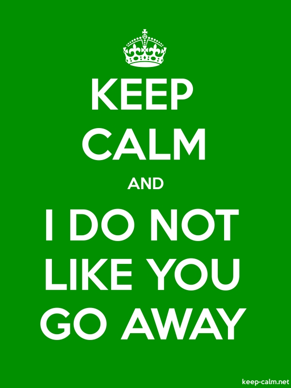 KEEP CALM AND I DO NOT LIKE YOU GO AWAY - white/green - Default (600x800)