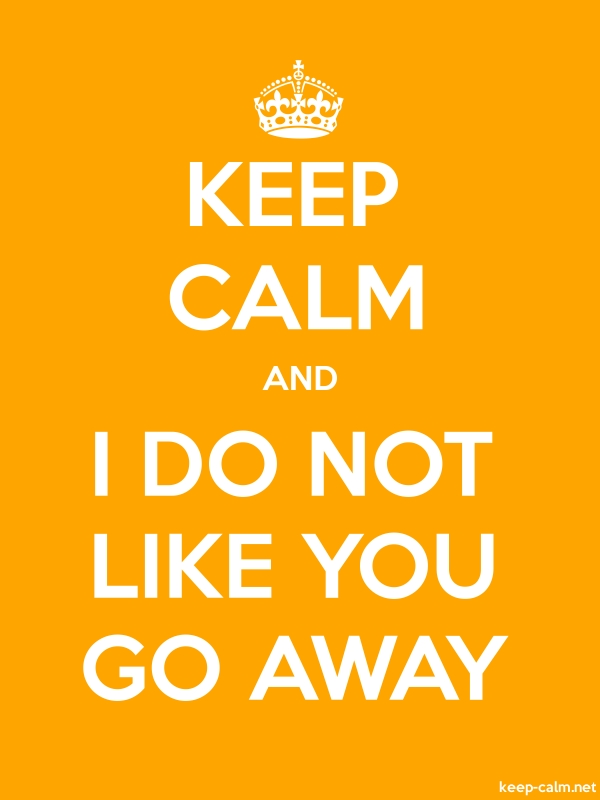 KEEP CALM AND I DO NOT LIKE YOU GO AWAY - white/orange - Default (600x800)