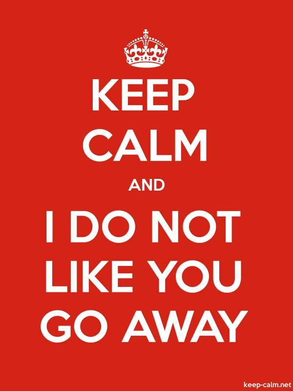 KEEP CALM AND I DO NOT LIKE YOU GO AWAY - white/red - Default (600x800)