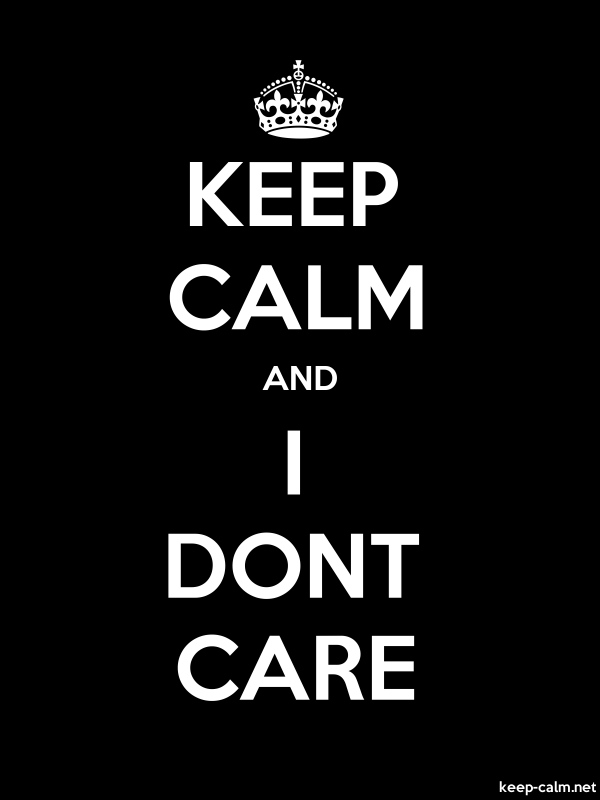 KEEP CALM AND I DONT CARE - white/black - Default (600x800)