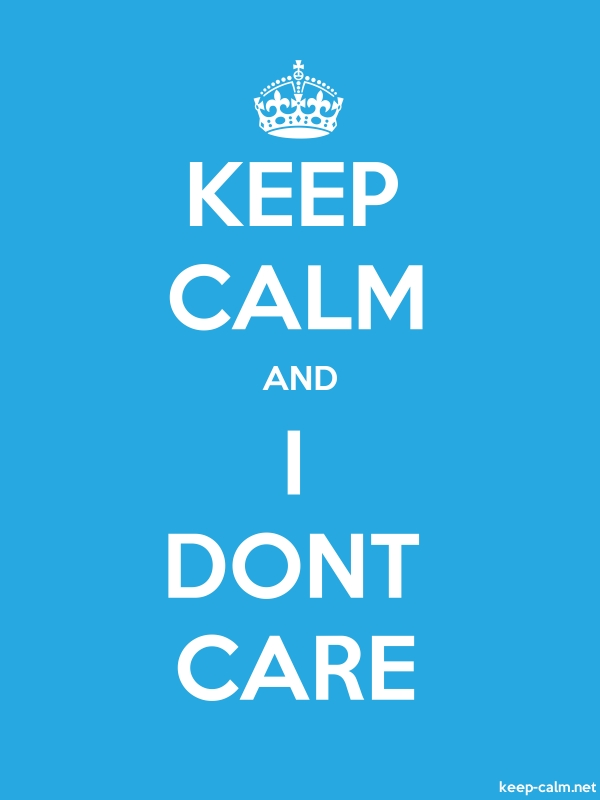 KEEP CALM AND I DONT CARE - white/blue - Default (600x800)
