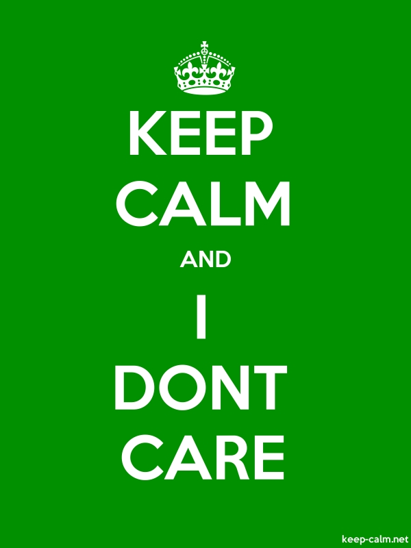 KEEP CALM AND I DONT CARE - white/green - Default (600x800)