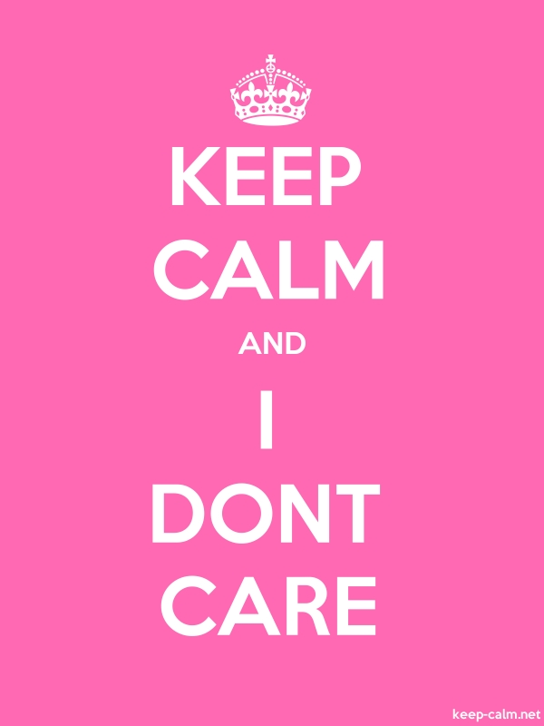 KEEP CALM AND I DONT CARE - white/pink - Default (600x800)