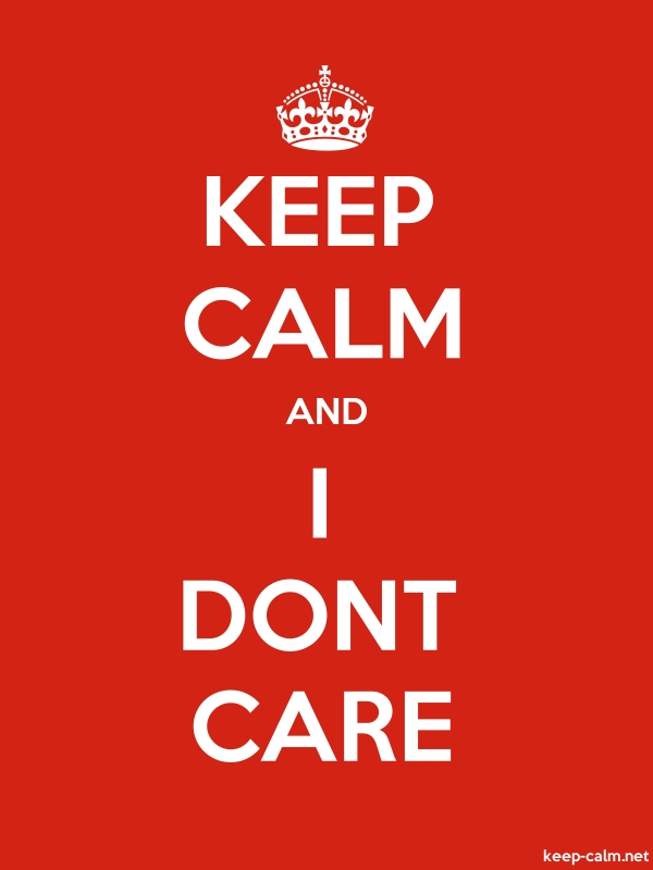 KEEP CALM AND I DONT CARE - white/red - Default (600x800)