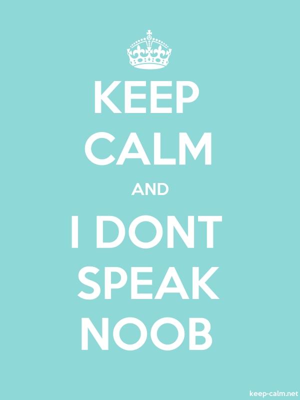 KEEP CALM AND I DONT SPEAK NOOB - white/lightblue - Default (600x800)