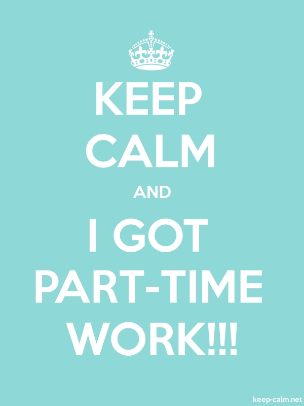 KEEP CALM AND I GOT PART-TIME WORK!!! - white/lightblue - Default (600x800)