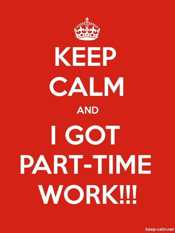 KEEP CALM AND I GOT PART-TIME WORK!!! - white/red - Default (600x800)