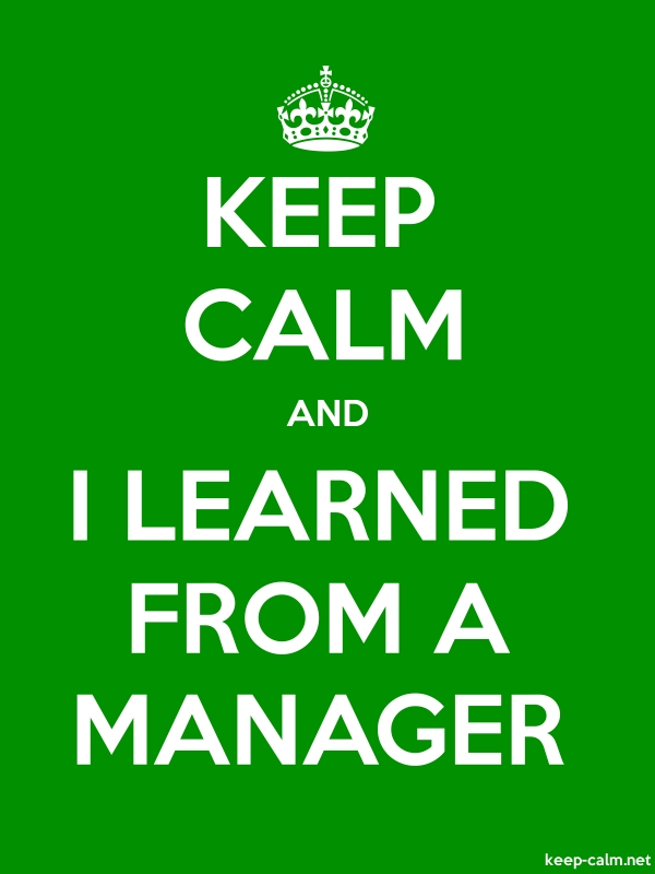 KEEP CALM AND I LEARNED FROM A MANAGER - white/green - Default (600x800)