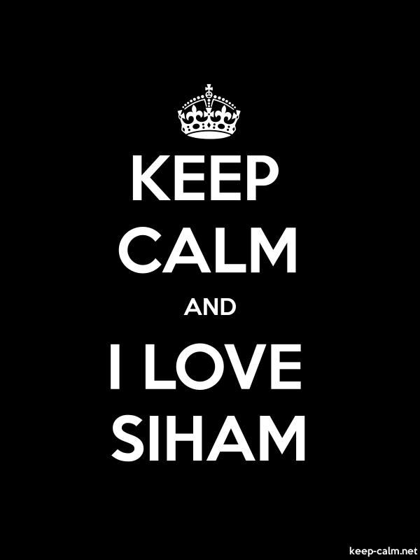 KEEP CALM AND I LOVE SIHAM - white/black - Default (600x800)