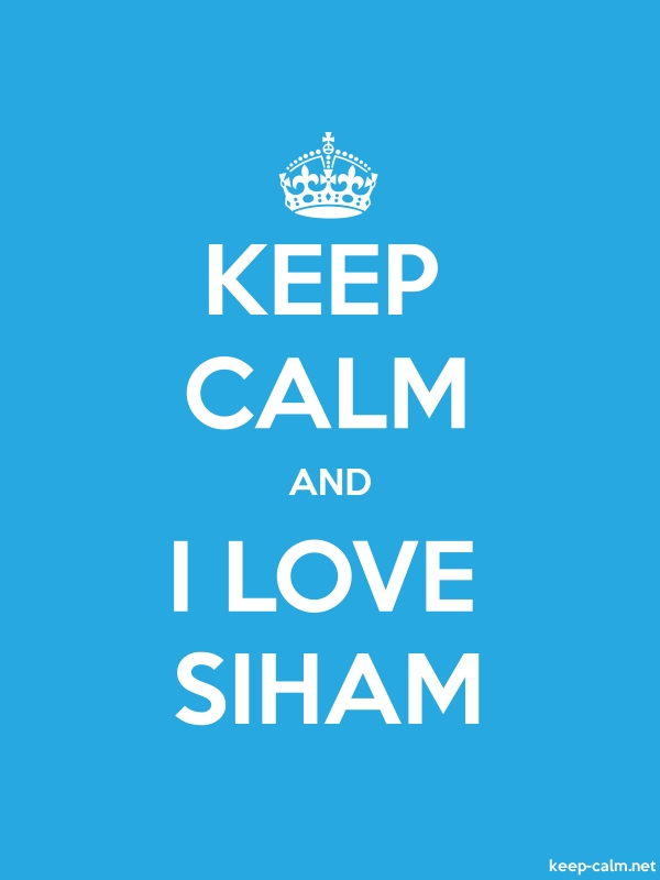 KEEP CALM AND I LOVE SIHAM - white/blue - Default (600x800)