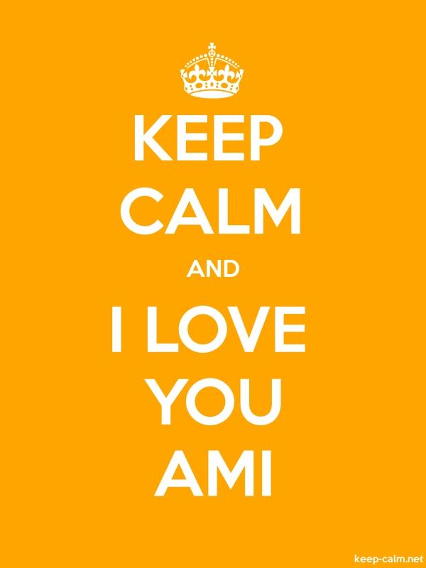 KEEP CALM AND I LOVE YOU AMI - white/orange - Default (600x800)