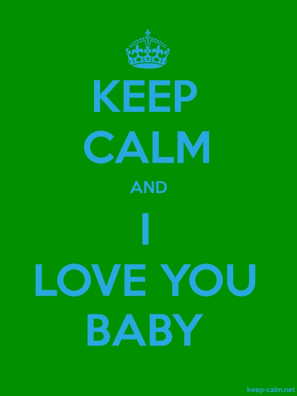 KEEP CALM AND I LOVE YOU BABY - blue/green - Default (600x800)