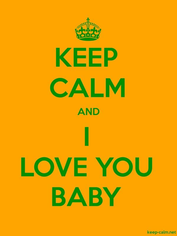 KEEP CALM AND I LOVE YOU BABY - green/orange - Default (600x800)
