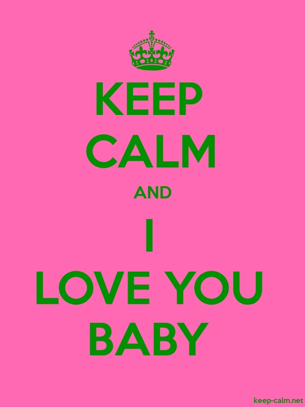 KEEP CALM AND I LOVE YOU BABY - green/pink - Default (600x800)