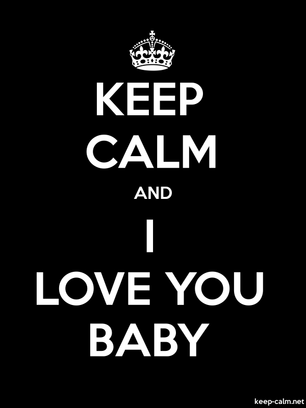 KEEP CALM AND I LOVE YOU BABY - white/black - Default (600x800)