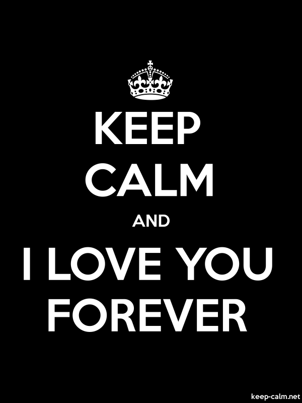 KEEP CALM AND I LOVE YOU FOREVER - white/black - Default (600x800)