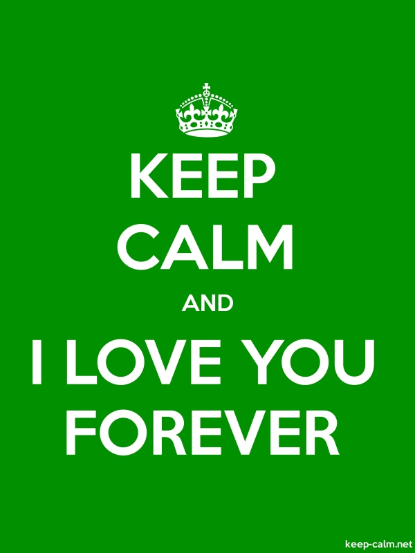 KEEP CALM AND I LOVE YOU FOREVER - white/green - Default (600x800)